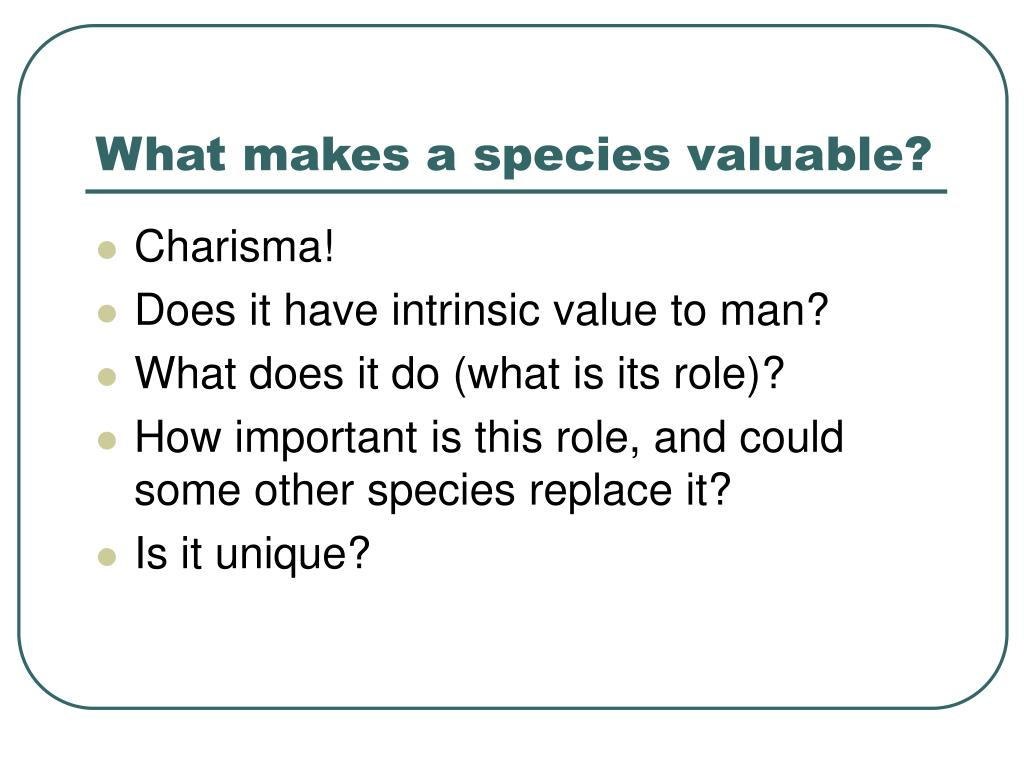 What makes a species valuable?