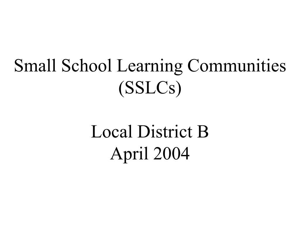 small school learning communities sslcs local district b april 2004 l.