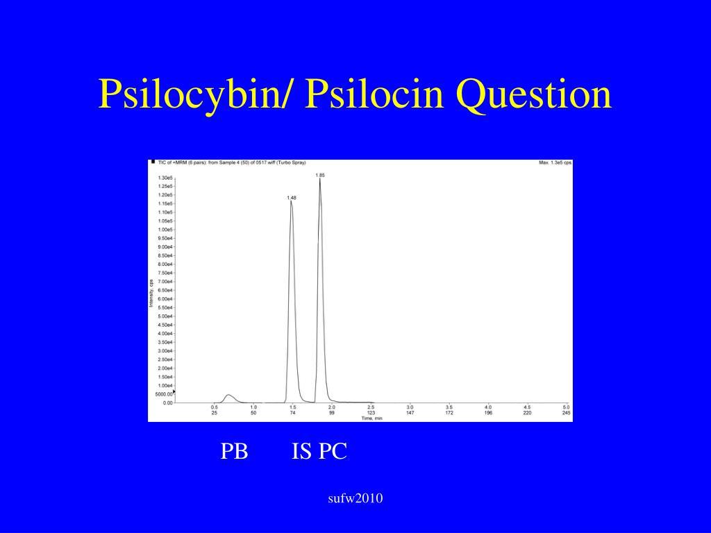 Psilocybin/ Psilocin Question