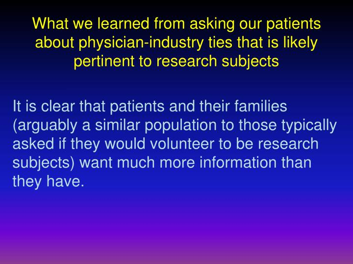 What we learned from asking our patients about physician-industry ties that is likely pertinent to research subjects