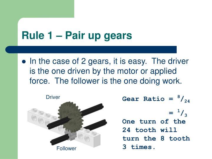 Rule 1 – Pair up gears