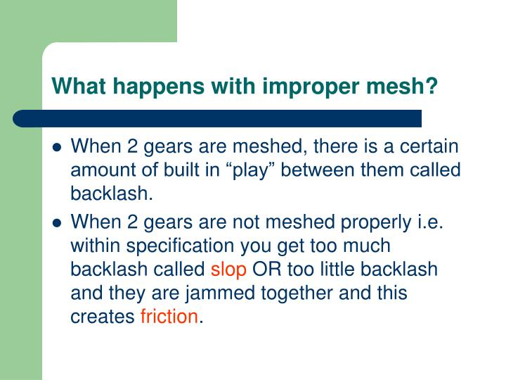 What happens with improper mesh?