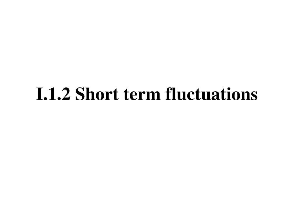 I.1.2 Short term fluctuations