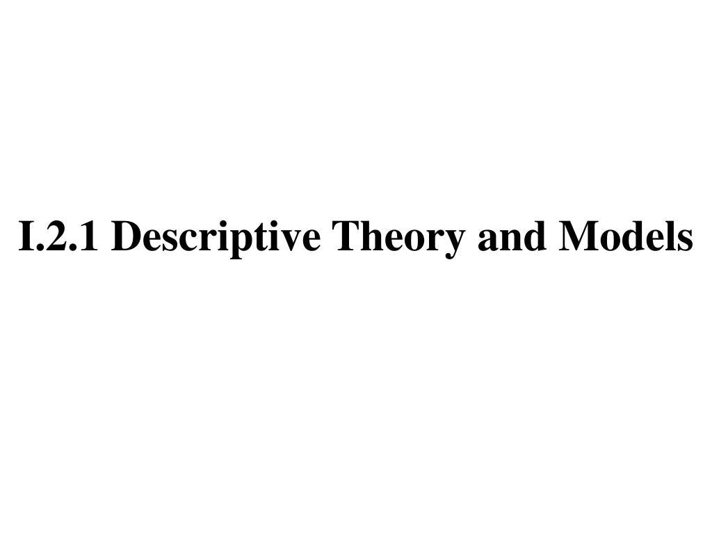 I.2.1 Descriptive Theory and Models