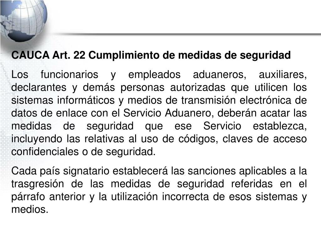 CAUCA Art. 22 Cumplimiento de medidas de seguridad