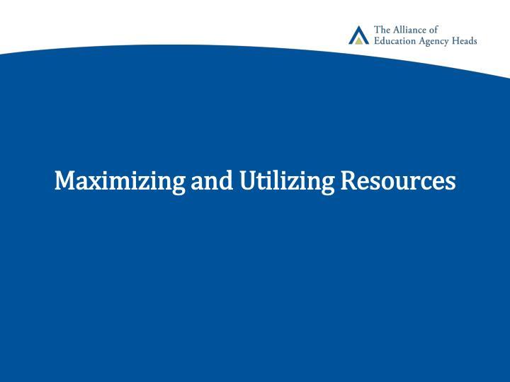 Maximizing and Utilizing Resources