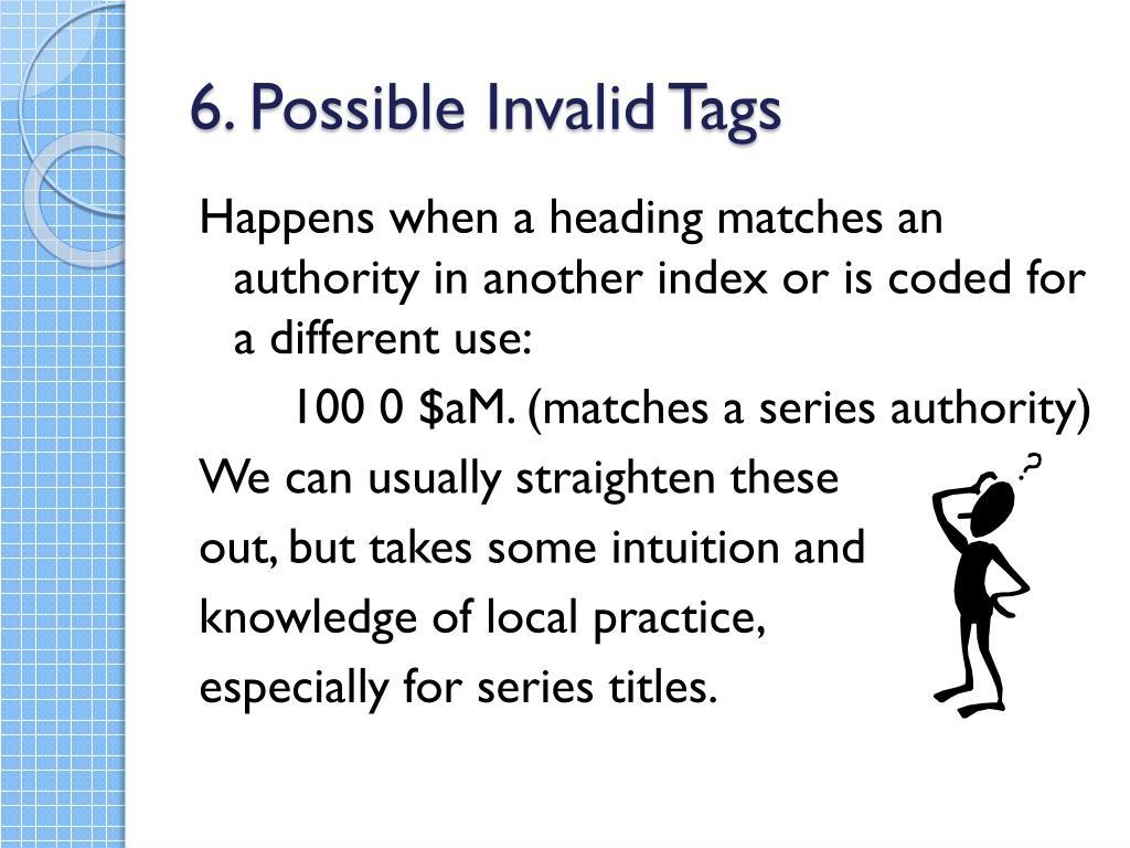 6. Possible Invalid Tags