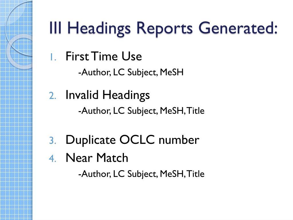 III Headings Reports Generated:
