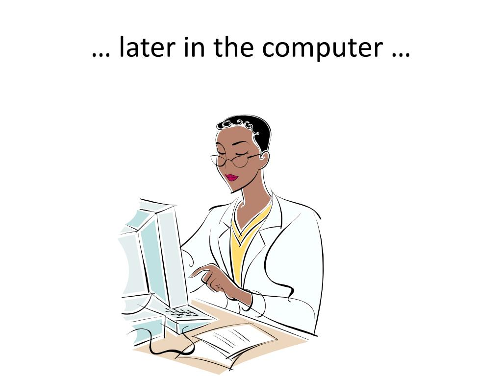 … later in the computer …