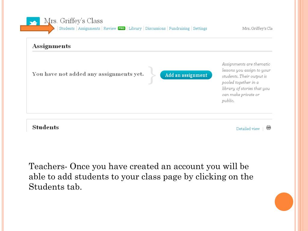 Teachers- Once you have created an account you will be able to add students to your class page by clicking on the Students tab.