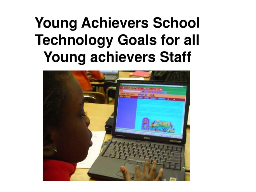 young achievers school technology goals for all young achievers staff l.