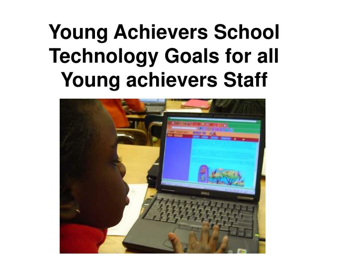 young achievers school technology goals for all young achievers staff n.