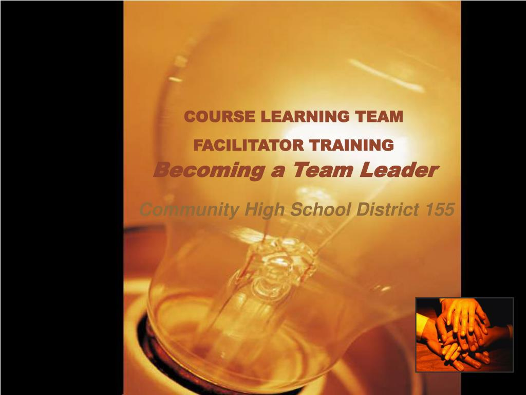 course learning team facilitator training becoming a team leader l.