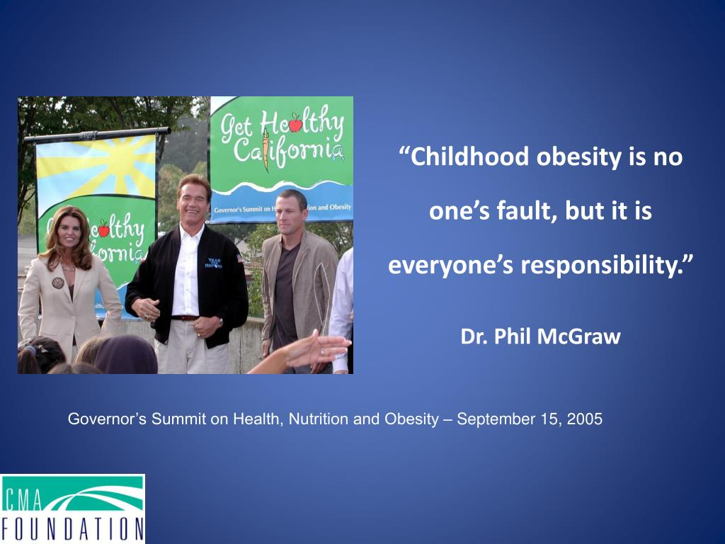 """""""Childhood obesity is no one's fault, but it is everyone's responsibility."""""""