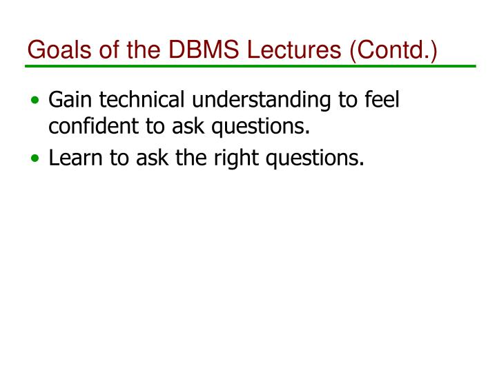 Goals of the dbms lectures contd