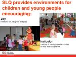 slq provides environments for children and young people encouraging