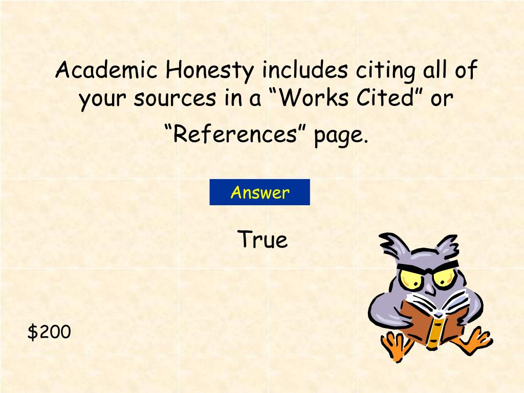 """Academic Honesty includes citing all of your sources in a """"Works Cited"""" or """"References"""" page."""
