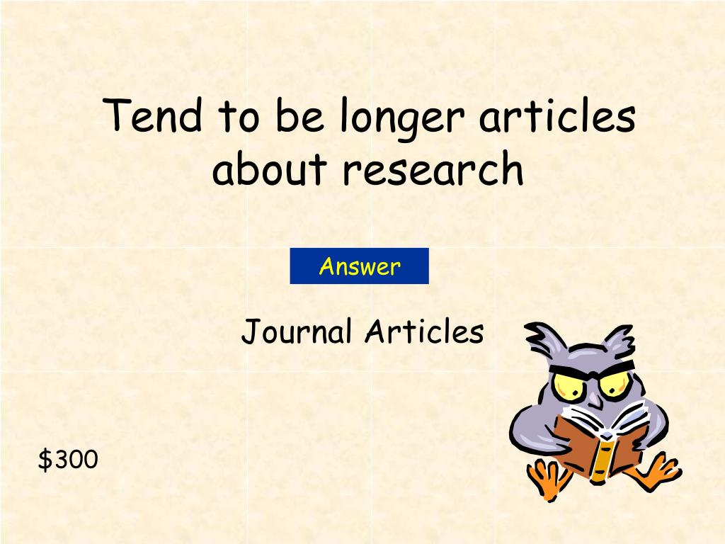 Tend to be longer articles about research