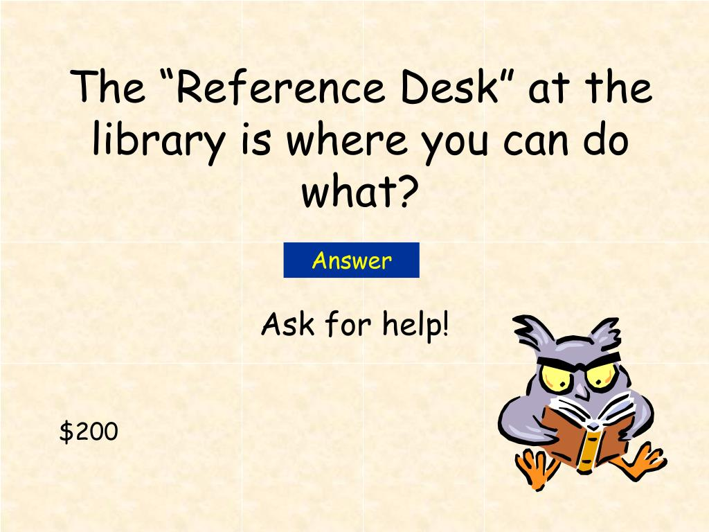 """The """"Reference Desk"""" at the library is where you can do what?"""