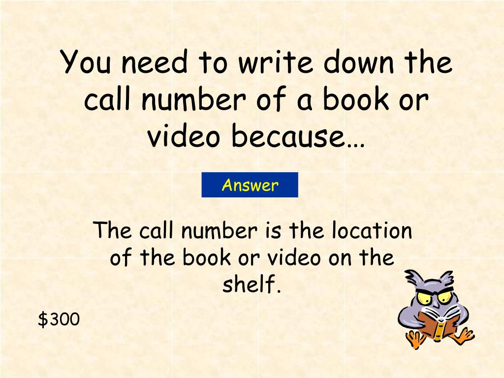 You need to write down the call number of a book or video because…