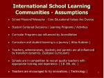 international school learning communities assumptions