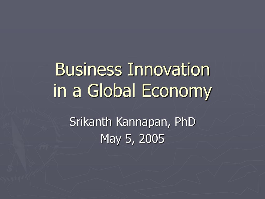 business innovation in a global economy l.