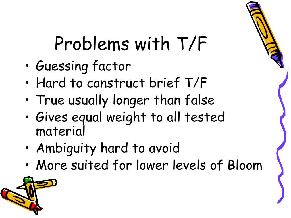 Problems with T/F