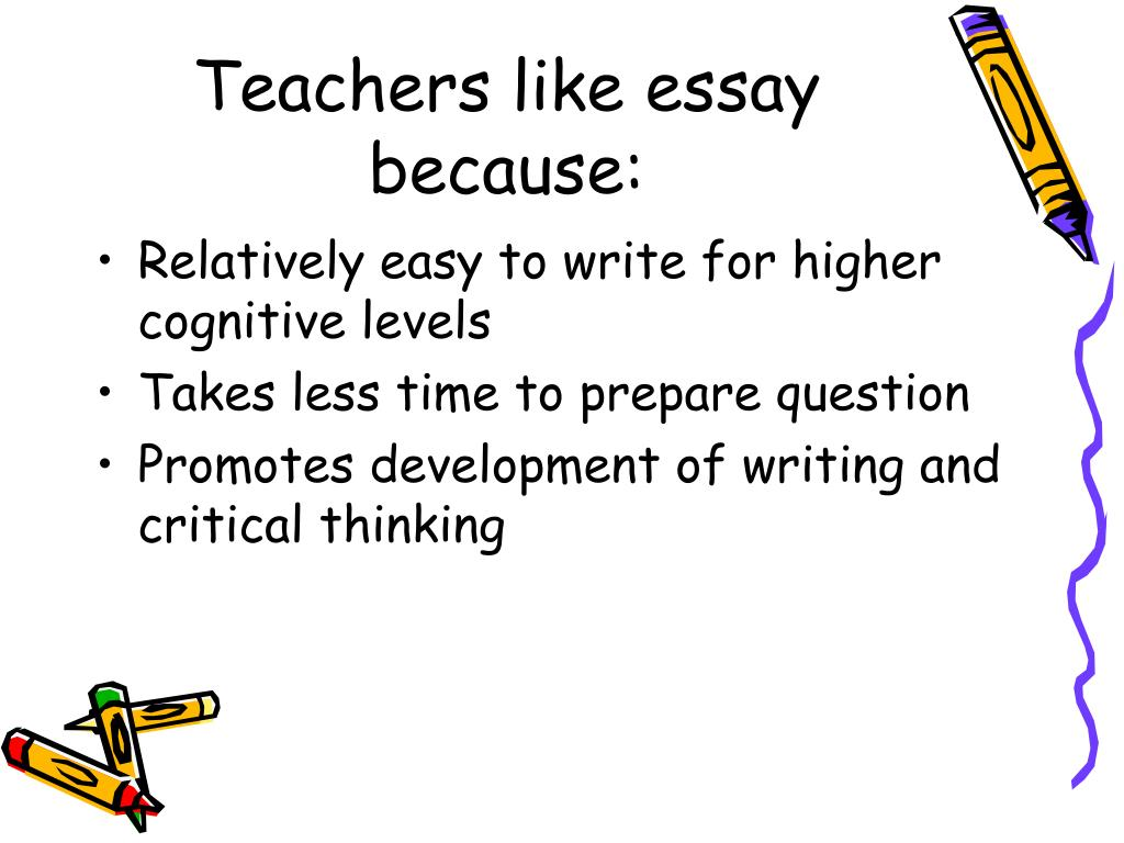 Teachers like essay because: