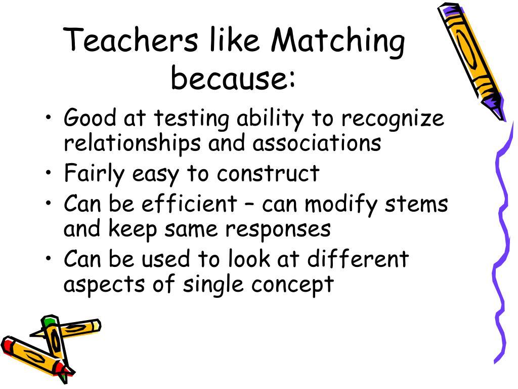 Teachers like Matching because: