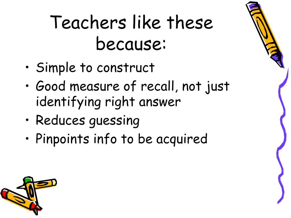 Teachers like these because: