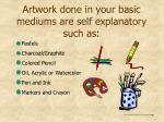 artwork done in your basic mediums are self explanatory such as