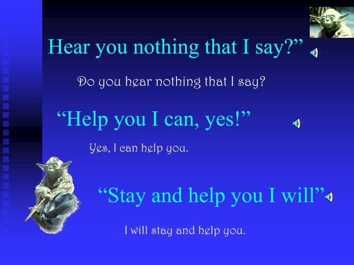 Hear you nothing that i say