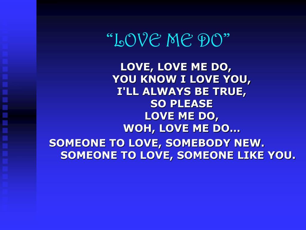 """LOVE ME DO"""