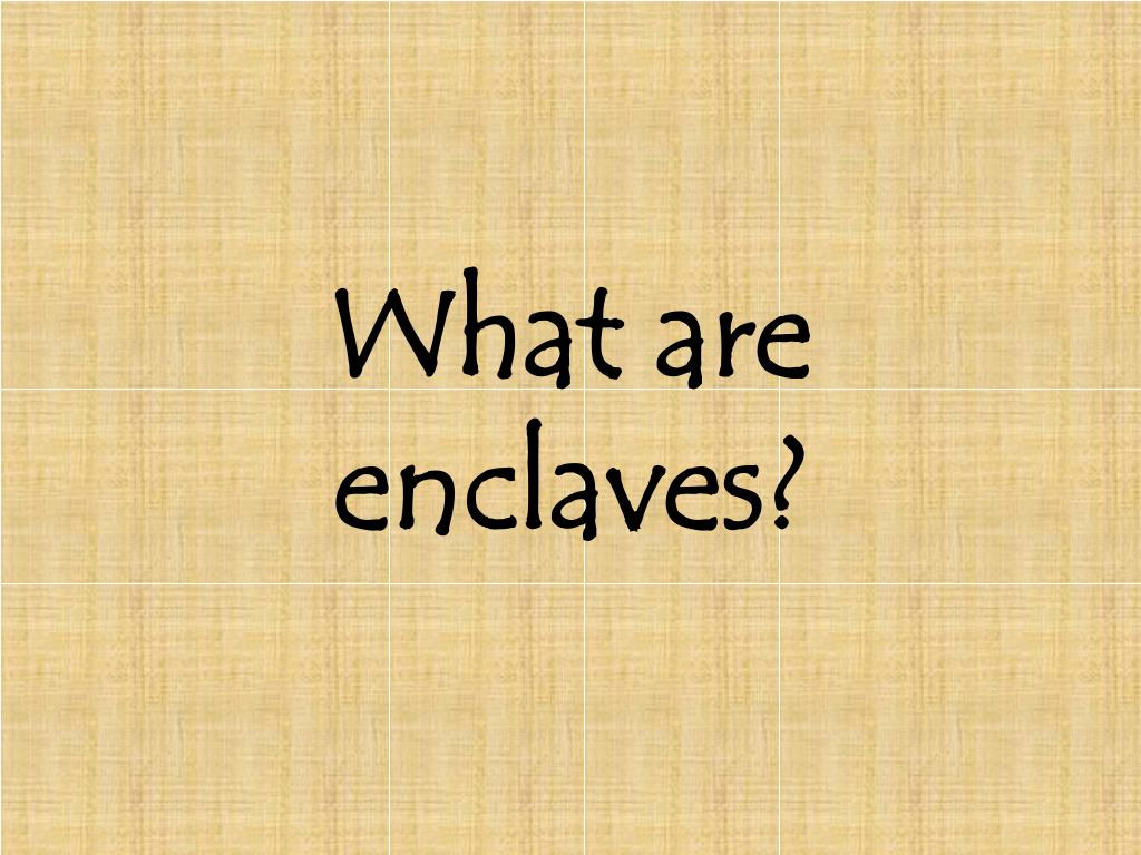 What are enclaves?