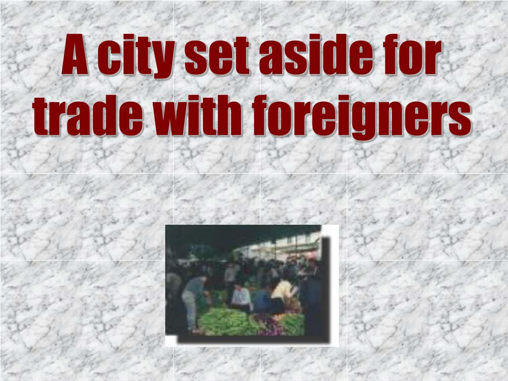 A city set aside for trade with foreigners
