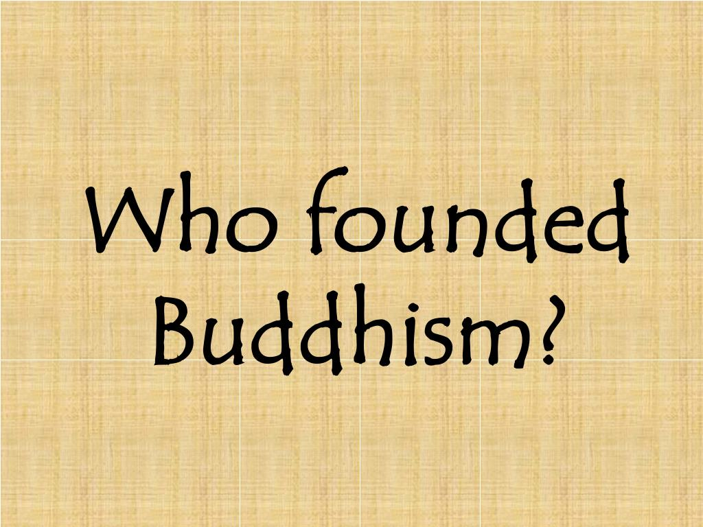 Who founded Buddhism?