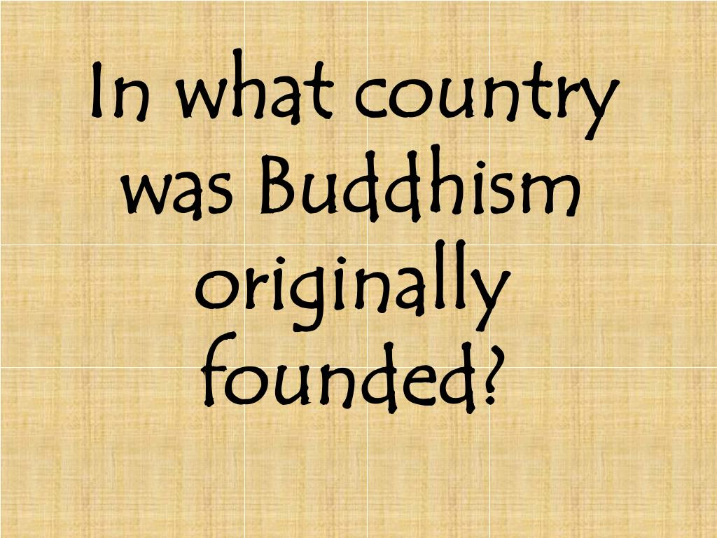 In what country was Buddhism originally founded?