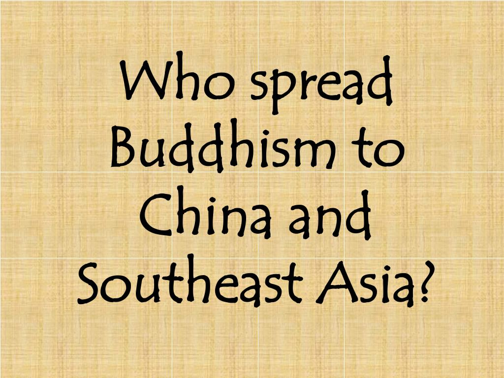 Who spread Buddhism to China and Southeast Asia?