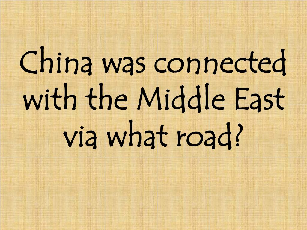 China was connected with the Middle East via what road?