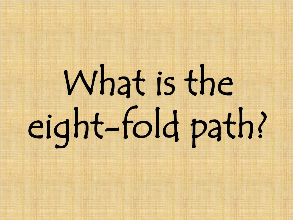 What is the eight-fold path?