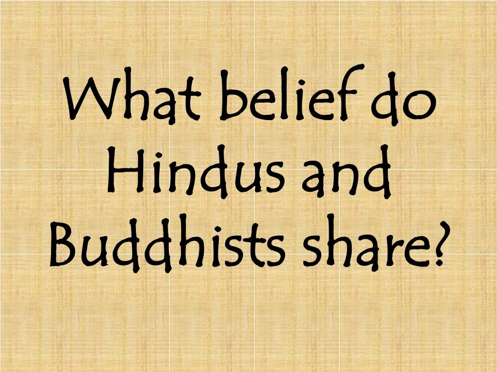 What belief do Hindus and Buddhists share?