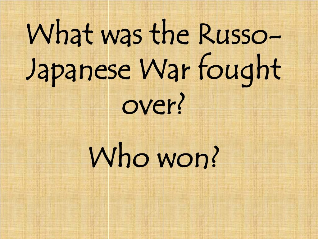 What was the Russo-Japanese War fought over?