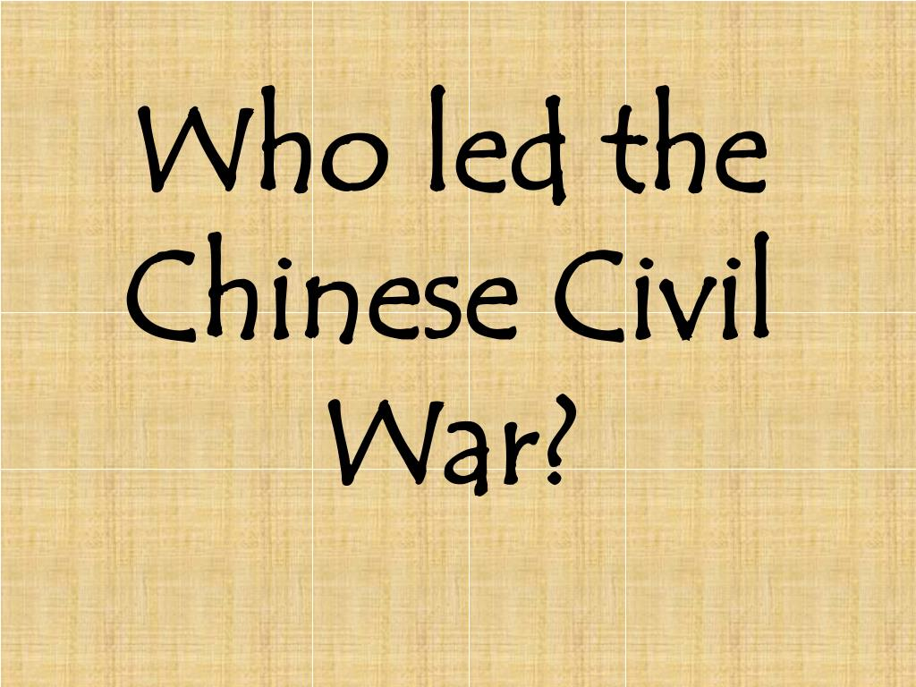 Who led the Chinese Civil War?