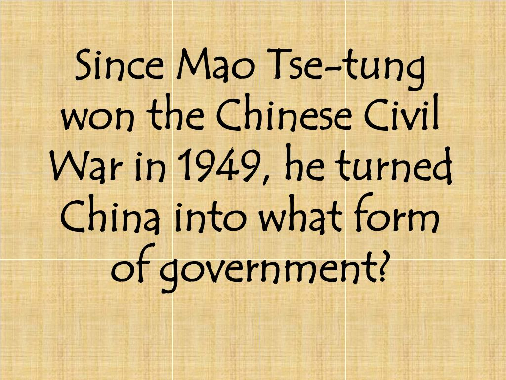 Since Mao Tse-tung won the Chinese Civil War in 1949, he turned China into what form of government?
