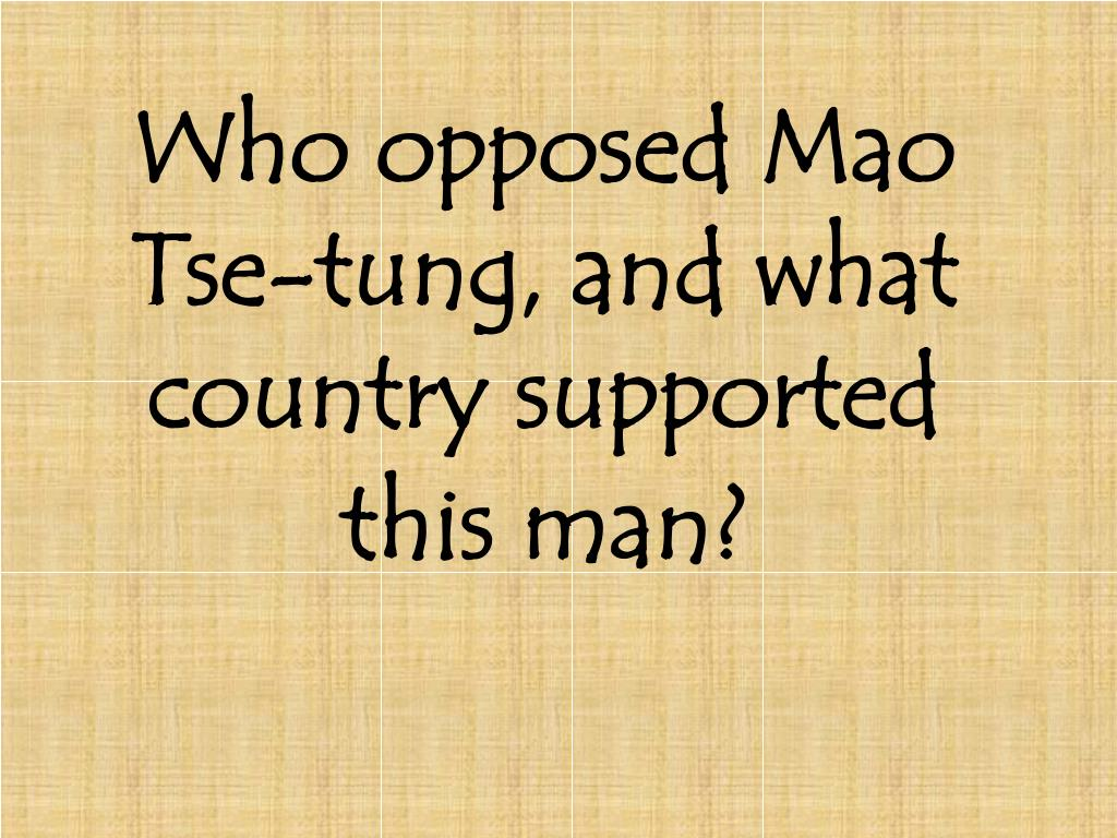 Who opposed Mao Tse-tung, and what country supported this man?