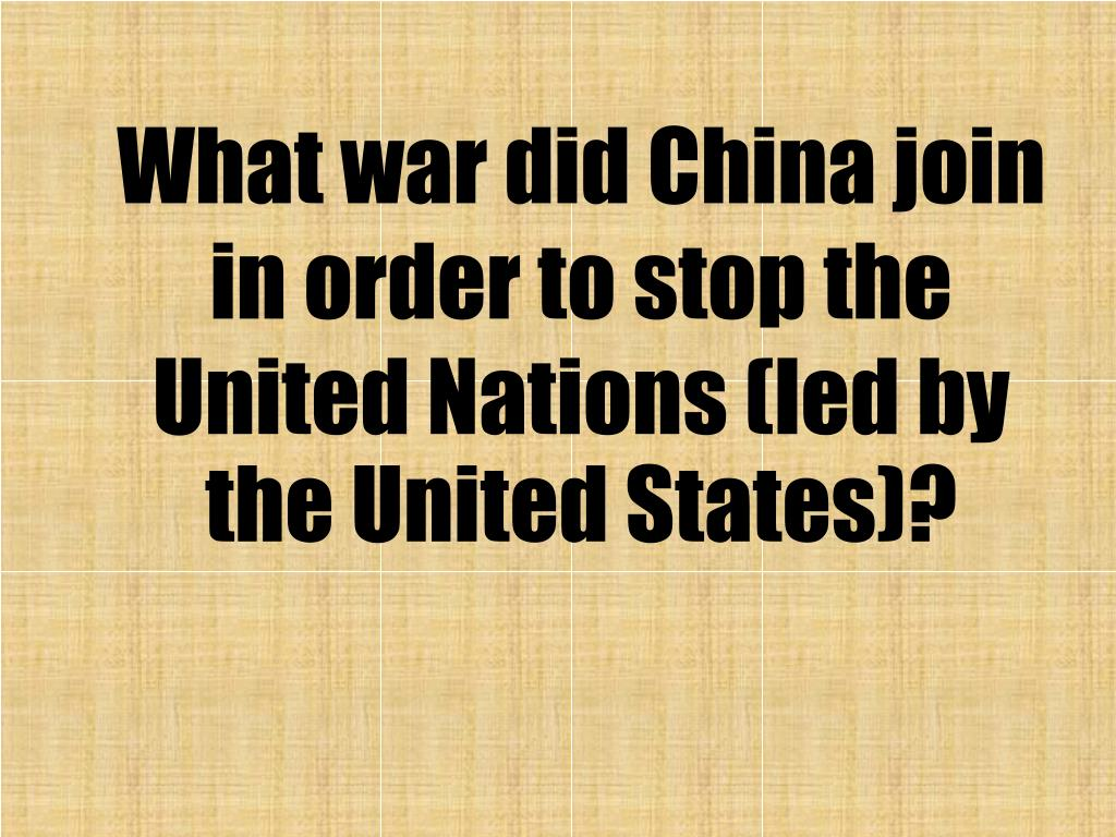What war did China join in order to stop the United Nations (led by the United States)?