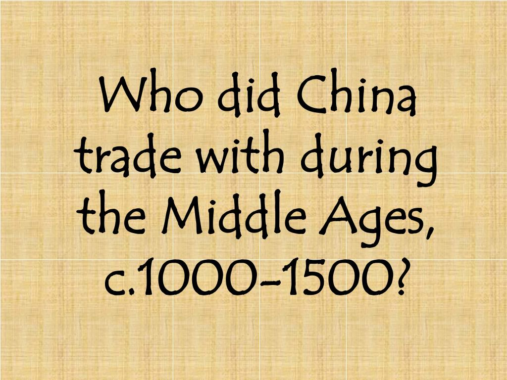 Who did China trade with during the Middle Ages, c.1000-1500?
