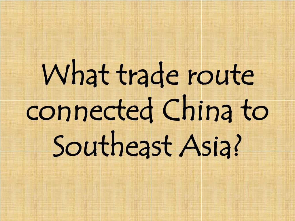 What trade route connected China to Southeast Asia?