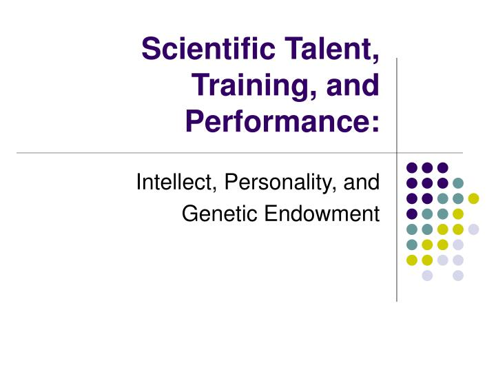 Scientific talent training and performance