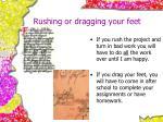 rushing or dragging your feet